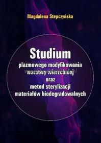 Uniwersytet Kazimierza Wielkiego Studium plazmowego modyfikowania warstwy wierzchniej oraz metod sterylizacji mat.biodegradowalnych