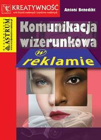 Astrum Komunikacja wizerunkowa w reklamie - Antoni Benedikt