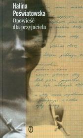 Wydawnictwo Literackie Opowieść dla przyjaciela - Halina Poświatowska
