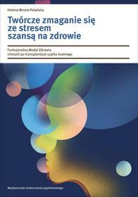 Wydawnictwo Uniwersytetu Jagiellońskiego Twórcze zmaganie się ze stresem szansą na zdrowie - Wrona-Polańska Helena
