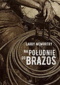 NA POŁUDNIE OD BRAZOS Larry McMurtry