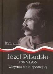 Wydawnictwo AA Joanna Wieliczka-Szarkowa Józef Piłsudski 1867-1935. Wszystko dla Niepodległej