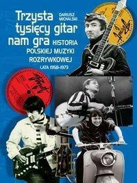 Iskry Trzysta tysięcy gitar nam gra. Historia polskiej muzyki rozrywkowej lata 1958-1973 - Dariusz Michalski