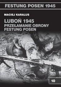 Vesper Luboń 1945. Przełamanie obrony Festung Posen - Maciej Karalus