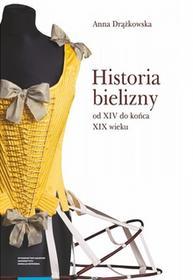 Drążkowska Anna Historia bielizny od XIV do końca XIX wieku - dostępny od ręki, natychmiastowa wysyłka