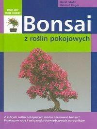 Bonsai z roślin pokojowych - Horst Stahl, Helmut Ruger