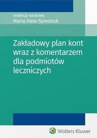 Wolters Kluwer Zakładowy plan kont wraz z komentarzem dla podmiotów leczniczych - Maria Hass-Symotiuk, Nadolna Bożena, Kazimierz Sawicki