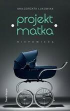 Projekt Matka Niepowieść Małgorzata Łukowiak