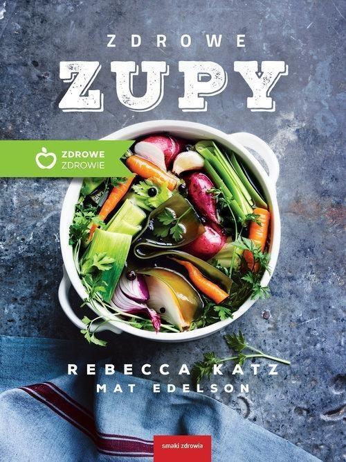 Zdrowe zupy - Katz Rebecca, Edelson Mat