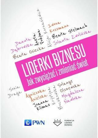 Wydawnictwo Naukowe PWN Liderki biznesu Jak zwyciężać i zmieniać świat - Wydawnictwo Naukowe PWN