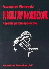 Subkultury młodzieżowe aspekty psychospołeczne - Przemysław Piotrowski
