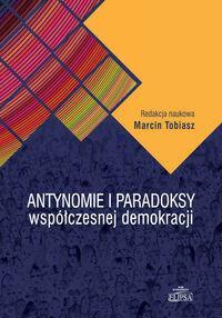 Elipsa Dom Wydawniczy Antynomie i paradoksy współczesnej demokracji - Marcin Tobiasz