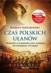 Czas polskich ułanów - BOHDAN KRÓLIKOWSKI