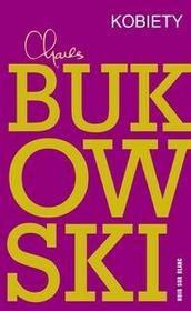 Wydawnictwo Literackie Kobiety, Miałem pięćdziesiątkę na karku i od czterech lat nie byłem w łóżku z kobietą - Charles Bukowski