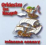MTJ Agencja Artystyczna Mleczne oceany Orkiestra Dni Naszych