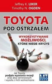 MT Biznes Timothy N. Ogden, Jeffrey K. Liker Toyota pod ostrzałem