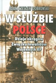 Rytm Oficyna Wydawnicza Adam Czesław Dobroński W służbie Polsce. Dzieje okręgów Związku Inwalidów Wojennych RP