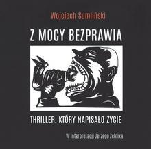 Z mocy bezprawia audiobook CD) Wojciech Sumliński