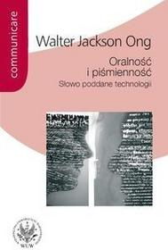 Wydawnictwa Uniwersytetu Warszawskiego Oralność i piśmienność Słowo poddane technologii - Ong Walter Jackson