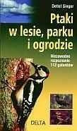 Delta W-Z Oficyna Wydawnicza Ptaki w lesie parku i ogrodzie - Singer Detlef