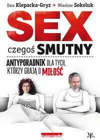 Zwierciadło Sex czegoś smutny. Antyporadnik dla tych, którzy grają o miłość - Ewa Klepacka-Gryz, Wiesław Sokoluk
