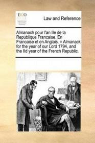 Gale ECCO, Print Editions Almanach Pour L'An IIe de La Republique Francaise. En Francaise Et En Anglais. = Almanack for the Year of Our Lord 1794, and the IID Year of the Frenc