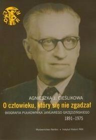 NERITON O człowieku, który się nie zgadzał. Biografia pułkownika Januarego Grzędzińskiego (1891-1975) - Cieślikowa Agnieszka J.