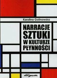 Narracje sztuki w kulturze płynności - Golinowska Karolina