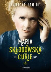 Świat Książki Maria Skłodowska-Curie - Biografia - Laurent Lemire