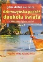Gdzie diabeł nie może Dziewczyńska podróż dookoła świata z Warszawy lądem na Bali część 1 książka audio MP3 Paulina Pilch