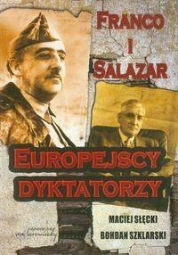 Franco i Salazar Europejscy dyktatorzy - Maciej Słęcki, Bohdan Szklarski