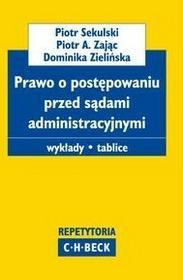 C.H. Beck Prawo o postępowaniu przed sądami administracyjnymi. - Piotr Sekulski, Piotr Zając, Zielińska Dominika