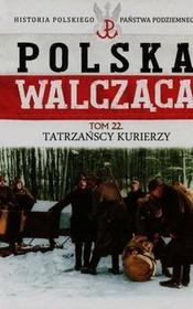 Edipresse-Kolekcje Polska walcząca 22. Tatrzańscy kurierzy Grzegorz Rutkowski