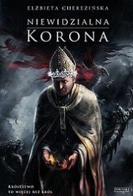 Zysk i S-ka Niewidzialna korona - Elżbieta Cherezińska