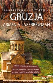 GRUZJA ARMENIA AZERBEJDŻAN PRAKTYCZNY PRZEWODNIK Opracowanie zbiorowe
