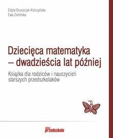Edyta Gruszczyk-Kolczyńska Dziecięca matematyka - dwadzieścia lat później / wysyłka w 24h