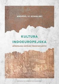 Kowalski Andrzej P. Kultura indoeuropejska Antropologia wspólnot prehistorycznych / wysyłka w 24h