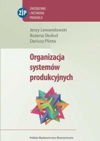 Organizacja systemów produkcyjnych - Jerzy Lewandowski, Bożena Skołud, Dariusz Plinta