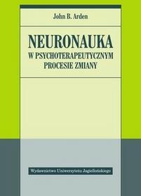 Wydawnictwo Uniwersytetu Jagiellońskiego Neuronauka w psychoterapeutycznym procesie zmiany John B. Arden