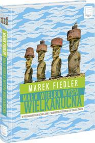 Edipresse Książki Mała wielka Wyspa Wielkanocna. W poszukiwaniu rozwiązania jednej z najbardziej intrygujących zagadek świata - Marek Fiedler