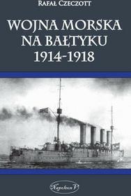Czeczott Rafał Wojna morska na Bałtyku 1914-1918