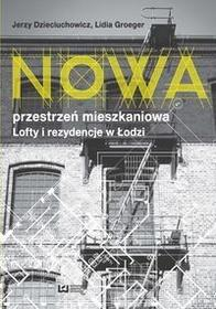Dzieciuchowicz Jerzy,  Groeger Lidia Nowa przestrzeń mieszkaniowa