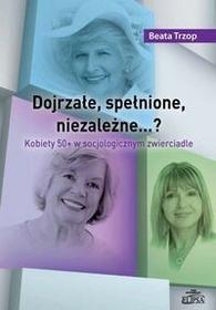 Dom Wydawniczy Elipsa Dojrzałe, spełnione, niezależne? - Trzop Beata