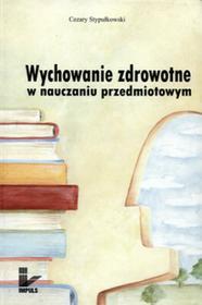Wychowanie zdrowotne w nauczaniu przedmiotowym - Cezary Stypułkowski