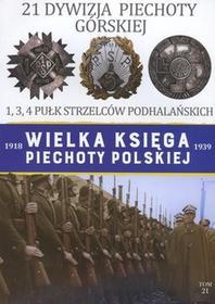 Edipresse Polska Wielka Księga Piechoty Polskiej 1918-1939. Tom 21. 21 Dywizja Piechoty Górskiej. 1, 3, 4 Pułk Strzelców Podhalańskich praca zbiorowa