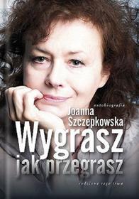 Wygrasz jak przegrasz - Joanna Szczepkowska