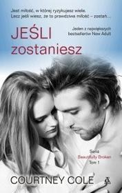 Courtney Cole Jeśli zostaniesz - tom 1 / Beautifully Broken