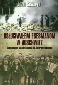 Mireki Usługiwałem esesmanom w Auschwitz Józef Seweryn