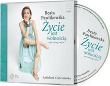 Edipresse Książki Życie jest wolnością Autobiografia Audiobook Beata Pawlikowska
