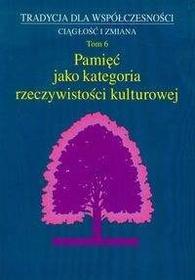 Pamięć jako kategoria rzeczywistości kulturowej Marta Wójcicka red.) Jan Adamowski red.)